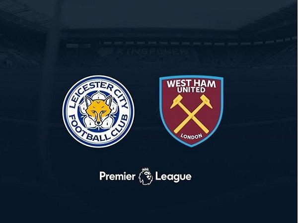 Nhận định Leicester vs West Ham