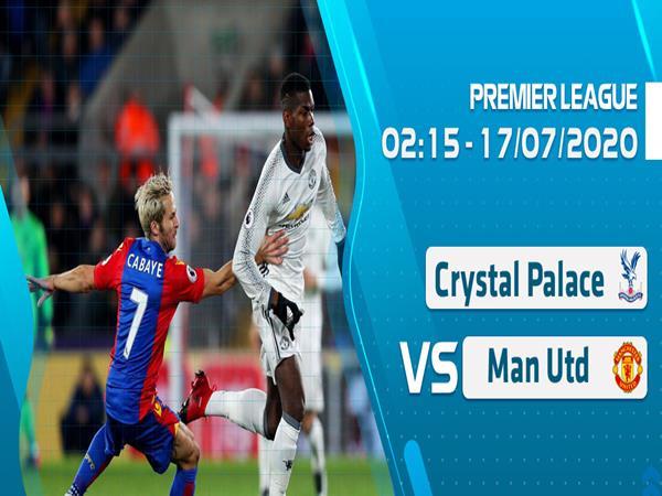 Nhận định bóng đá giữa Palace vs MU lúc 2h15 ngày 17/7