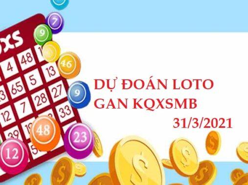 Dự đoán loto gan KQXSMB 31/3/2021 hôm nay thứ 4